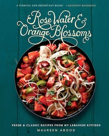 Rose Water & Orange Blossoms: Fresh and Classic Recipes from My Lebanese Kitchen